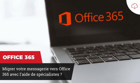 Pourquoi choisir un spécialiste en migration vers Office 365 ?