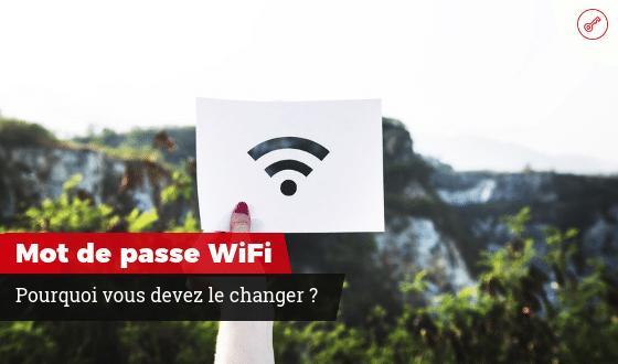 Pourquoi changer le mot de passe WiFi